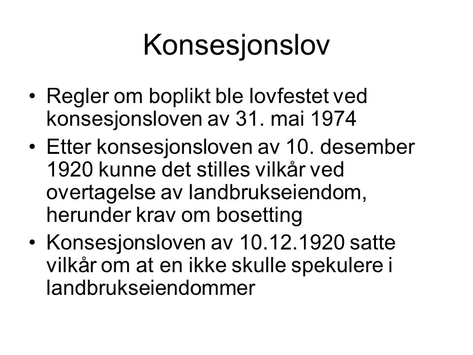 Konsesjonslov •Regler om boplikt ble lovfestet ved konsesjonsloven av 31. mai 1974 •Etter konsesjonsloven av 10. desember 1920 kunne det stilles vilkå