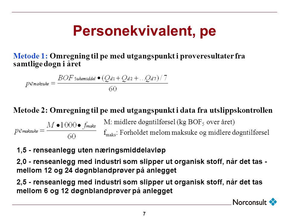 7 Personekvivalent, pe Metode 1: Omregning til pe med utgangspunkt i prøveresultater fra samtlige døgn i året Metode 2: Omregning til pe med utgangspu