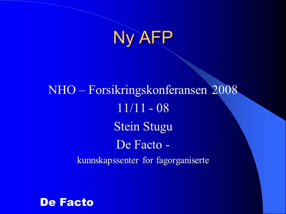 De Facto Ny AFP NHO – Forsikringskonferansen 2008 11/11 - 08 Stein Stugu De Facto - kunnskapssenter for fagorganiserte