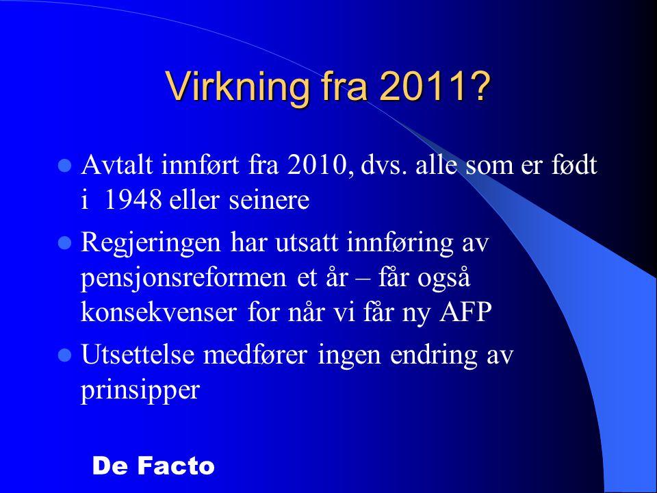 De Facto Virkning fra 2011. Avtalt innført fra 2010, dvs.