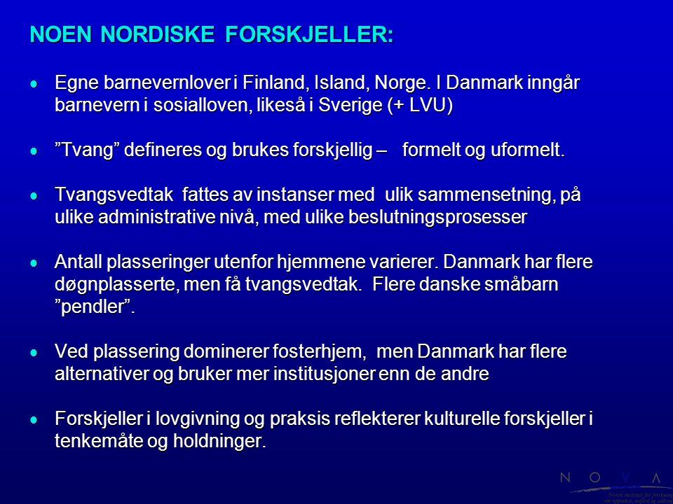 """NOEN NORDISKE FORSKJELLER:  Egne barnevernlover i Finland, Island, Norge. I Danmark inngår barnevern i sosialloven, likeså i Sverige (+ LVU)  """"Tvang"""