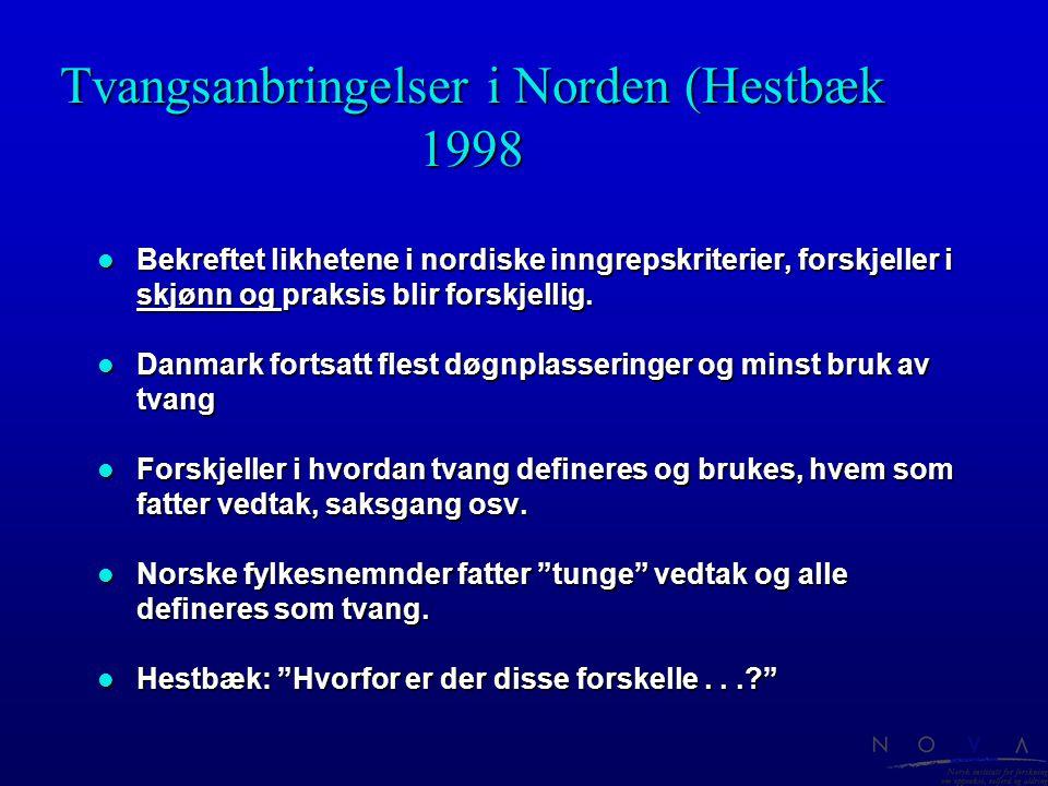 Tvangsanbringelser i Norden (Hestbæk 1998 l Bekreftet likhetene i nordiske inngrepskriterier, forskjeller i skjønn og praksis blir forskjellig. l Danm