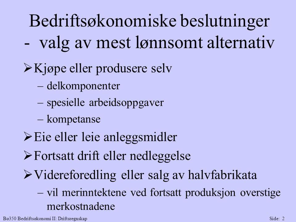 Bø350 Bedriftsøkonomi II: DriftsregnskapSide: 2 Bedriftsøkonomiske beslutninger - valg av mest lønnsomt alternativ  Kjøpe eller produsere selv –delko
