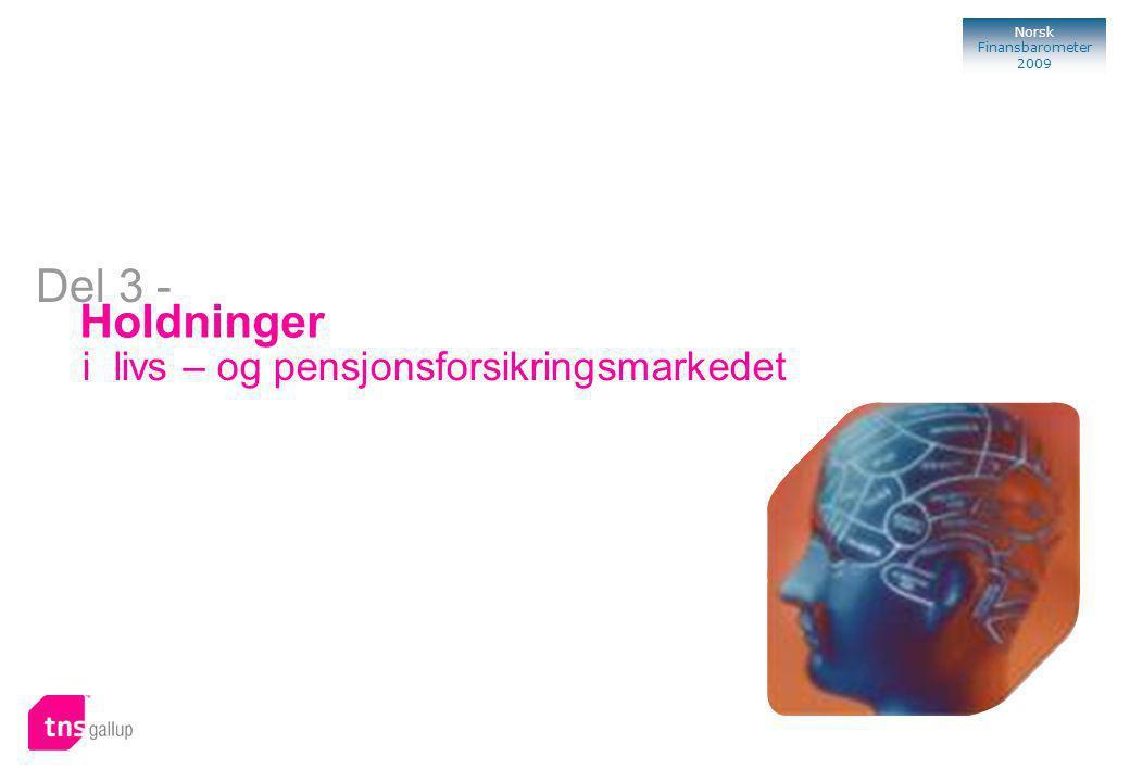 106 Norsk Finansbarometer 2009 Holdninger i livs – og pensjonsforsikringsmarkedet Del 3 -