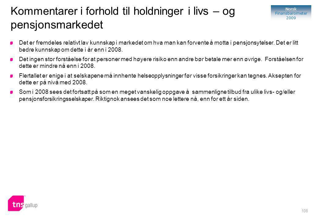 108 Norsk Finansbarometer 2009 Kommentarer i forhold til holdninger i livs – og pensjonsmarkedet Det er fremdeles relativt lav kunnskap i markedet om hva man kan forvente å motta i pensjonsytelser.