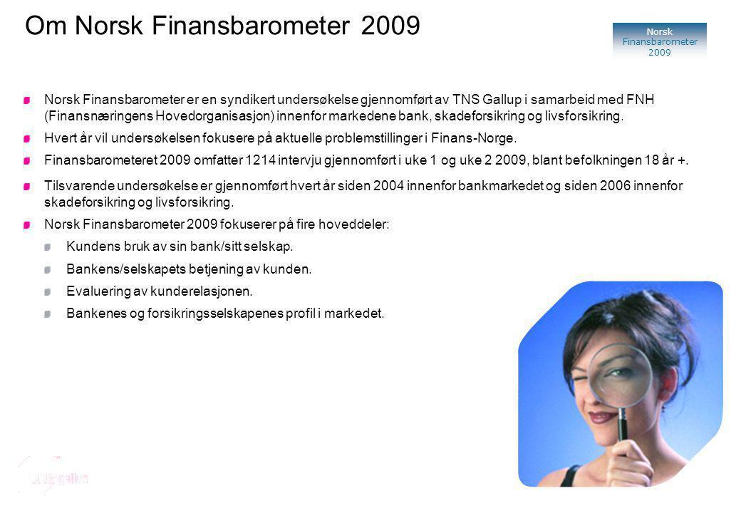 Norsk Finansbarometer 2009 Norsk Finansbarometer er en syndikert undersøkelse gjennomført av TNS Gallup i samarbeid med FNH (Finansnæringens Hovedorganisasjon) innenfor markedene bank, skadeforsikring og livsforsikring.