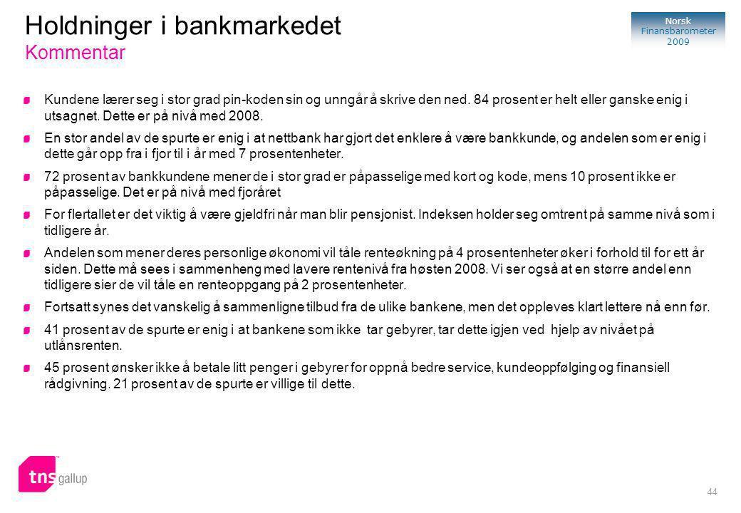 44 Norsk Finansbarometer 2009 Kundene lærer seg i stor grad pin-koden sin og unngår å skrive den ned.