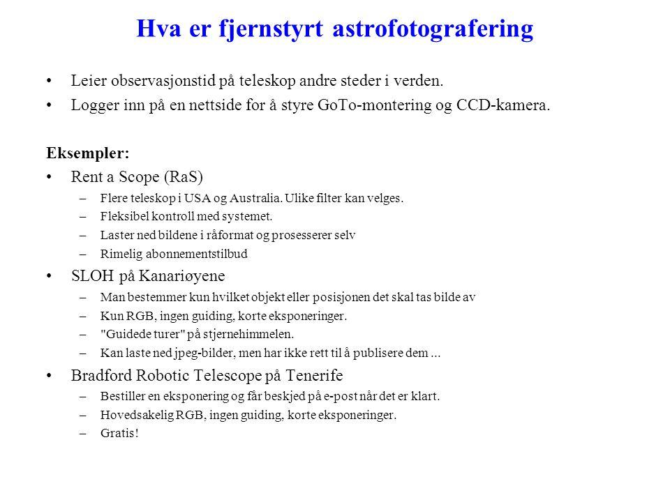 Fordeler med fjernstyrt astrofotografering •Gunstige plassering av observatoriene.