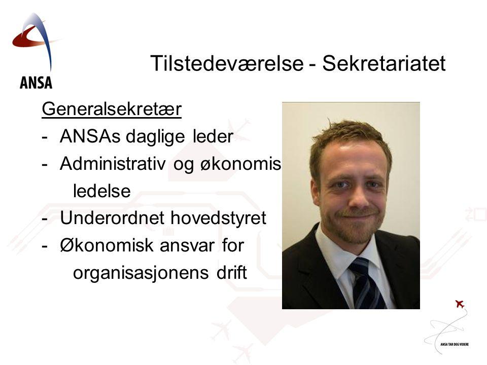 Tilstedeværelse - Sekretariatet Generalsekretær -ANSAs daglige leder -Administrativ og økonomisk ledelse -Underordnet hovedstyret -Økonomisk ansvar fo