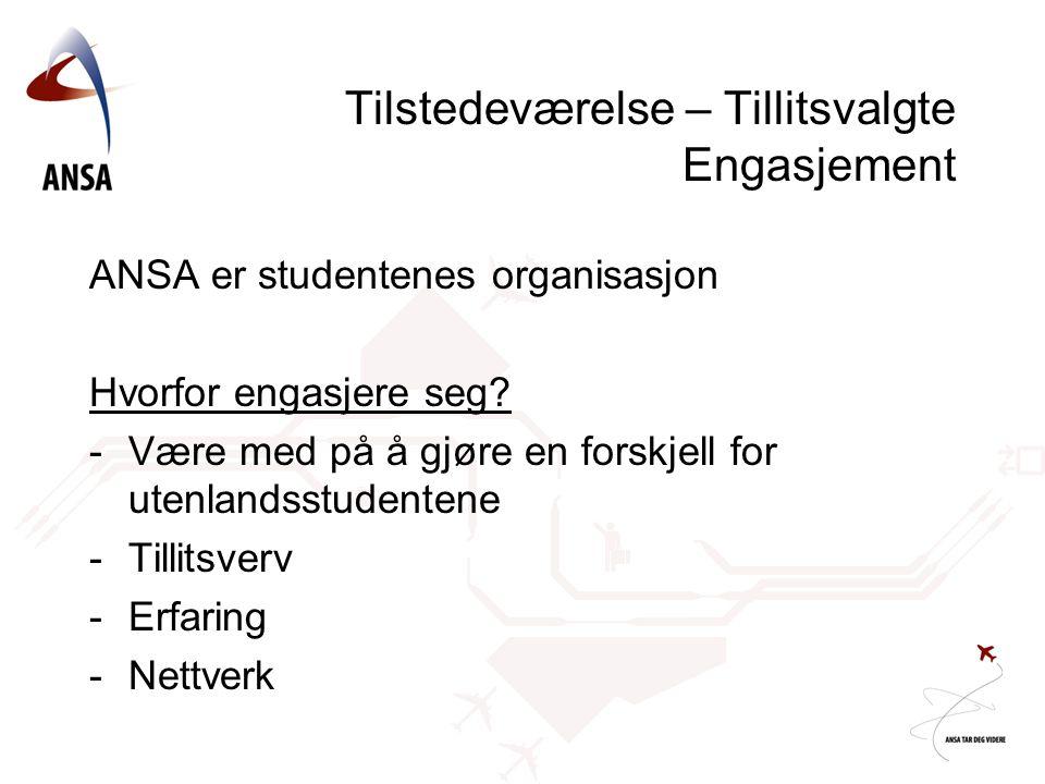 Tilstedeværelse – Tillitsvalgte Engasjement ANSA er studentenes organisasjon Hvorfor engasjere seg? -Være med på å gjøre en forskjell for utenlandsstu