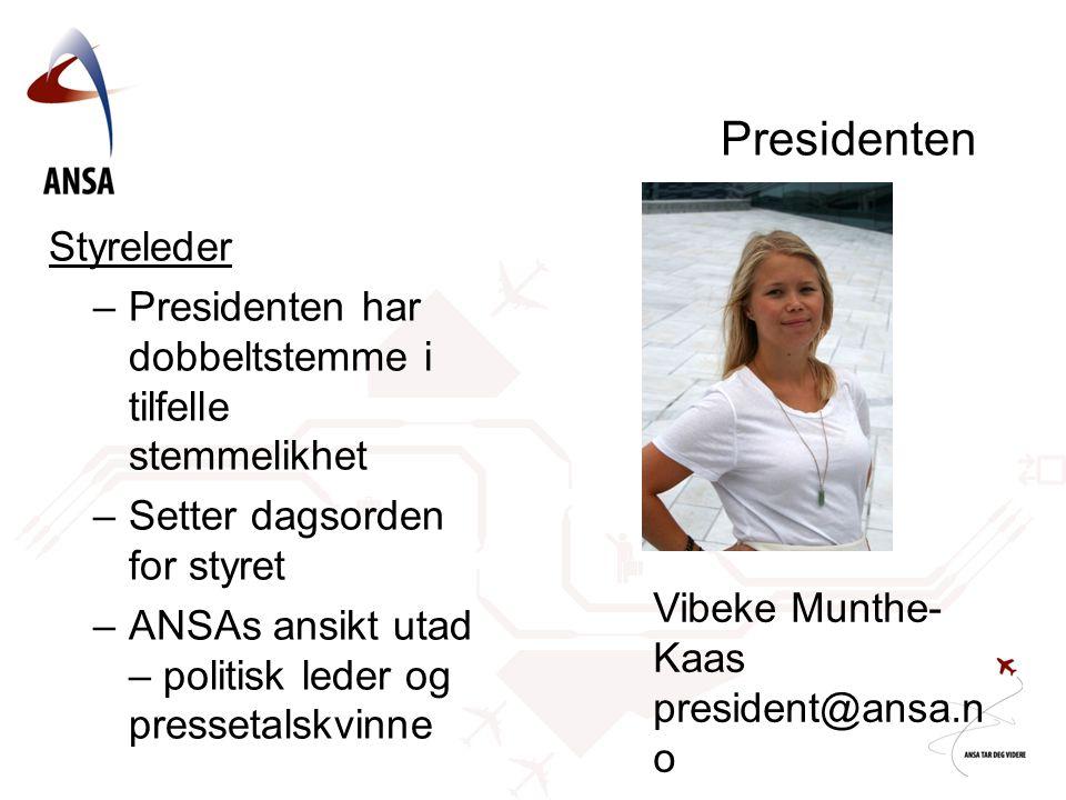 Presidenten Styreleder –Presidenten har dobbeltstemme i tilfelle stemmelikhet –Setter dagsorden for styret –ANSAs ansikt utad – politisk leder og pres