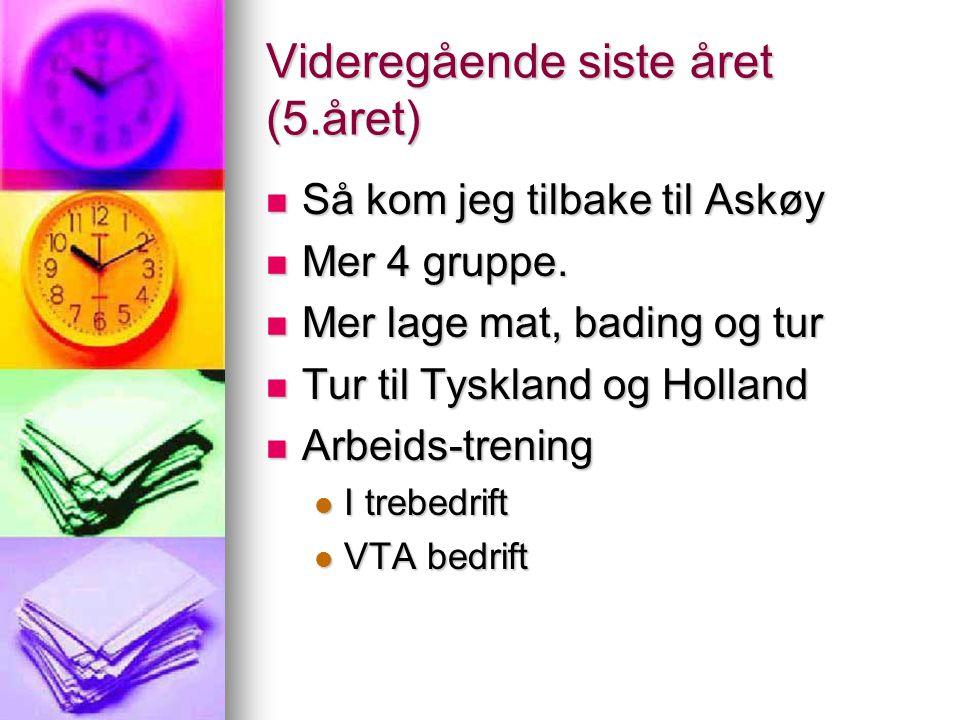 Videregående siste året (5.året)  Så kom jeg tilbake til Askøy  Mer 4 gruppe.
