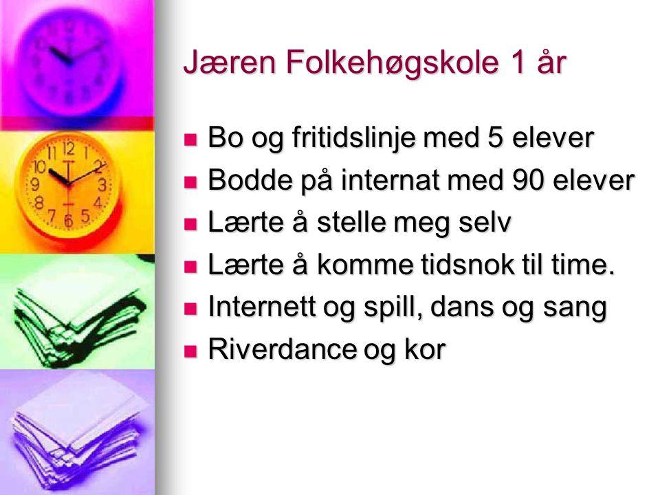 Jæren Folkehøgskole 1 år  Bo og fritidslinje med 5 elever  Bodde på internat med 90 elever  Lærte å stelle meg selv  Lærte å komme tidsnok til time.