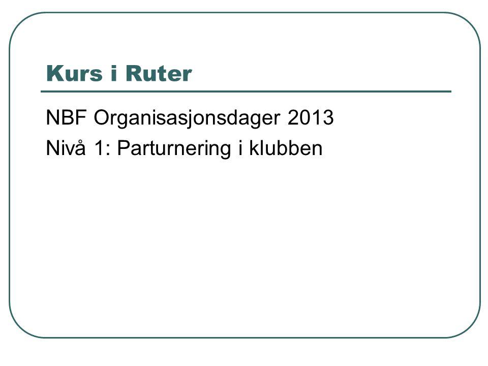 Kurs i Ruter NBF Organisasjonsdager 2013 Nivå 1: Parturnering i klubben