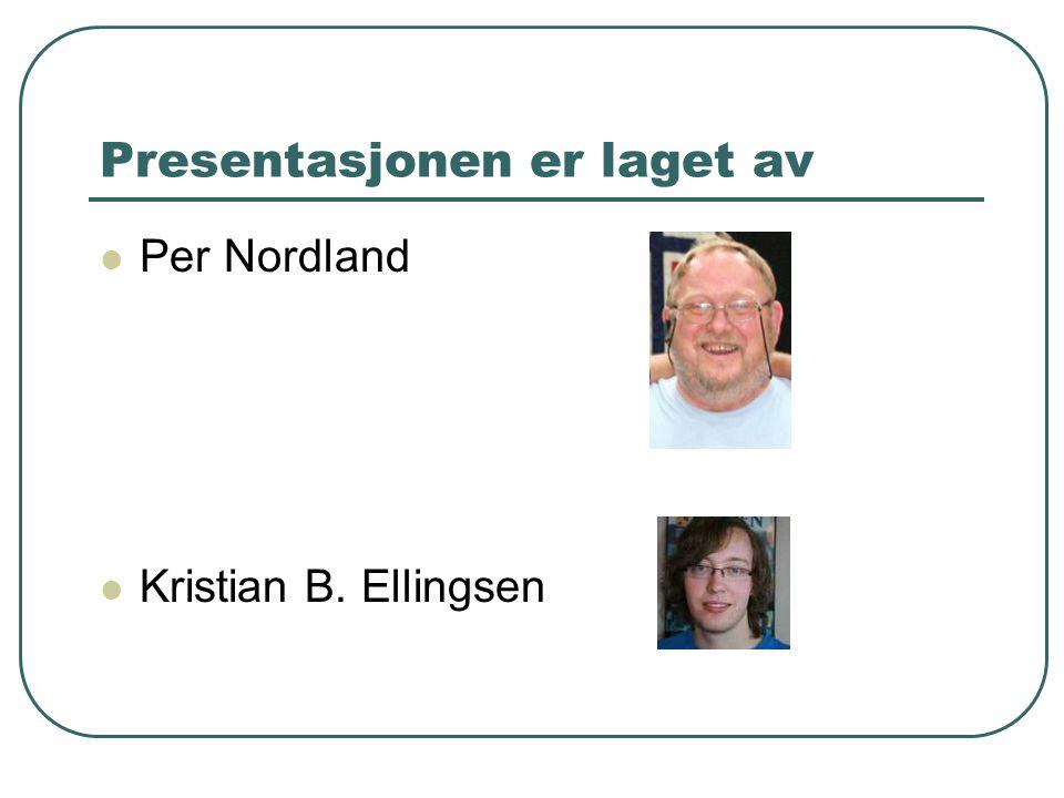 Presentasjonen er laget av  Per Nordland  Kristian B. Ellingsen