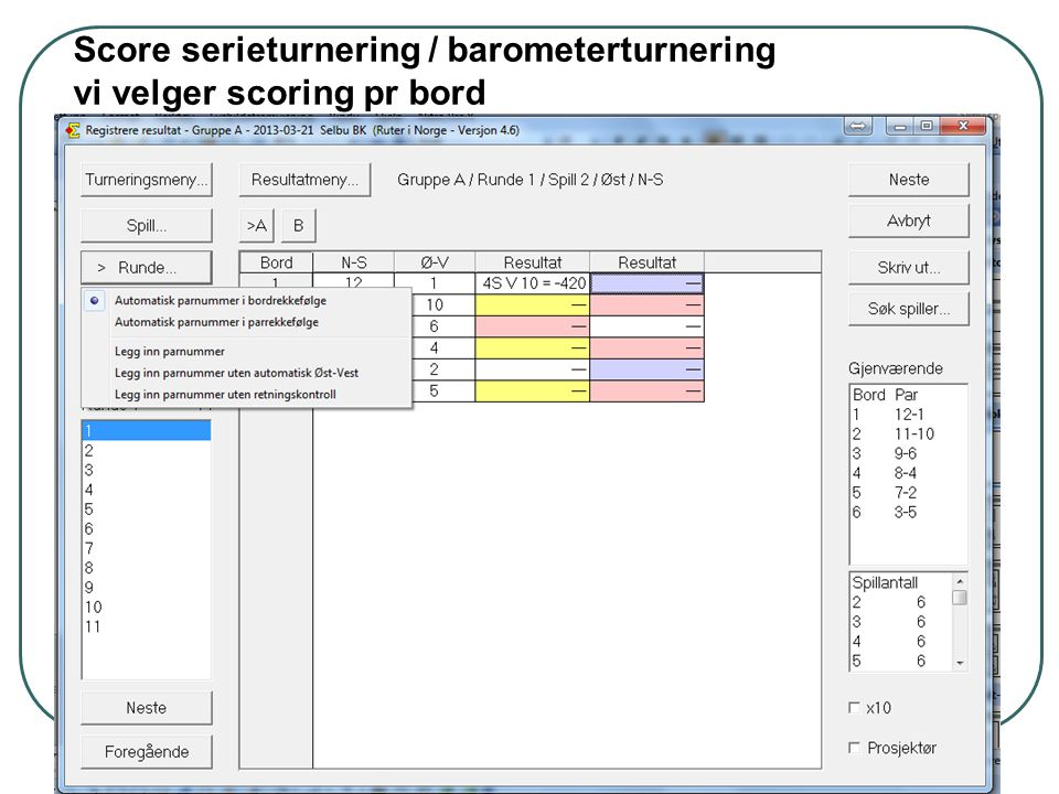 Score serieturnering / barometerturnering vi velger scoring pr bord