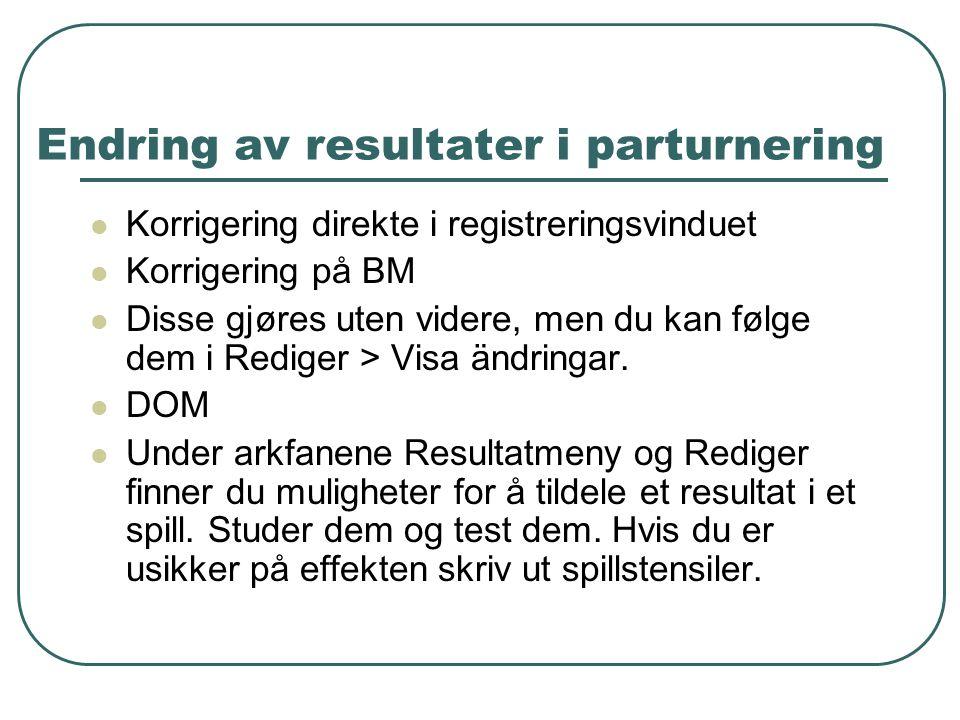 Endring av resultater i parturnering  Korrigering direkte i registreringsvinduet  Korrigering på BM  Disse gjøres uten videre, men du kan følge dem i Rediger > Visa ändringar.
