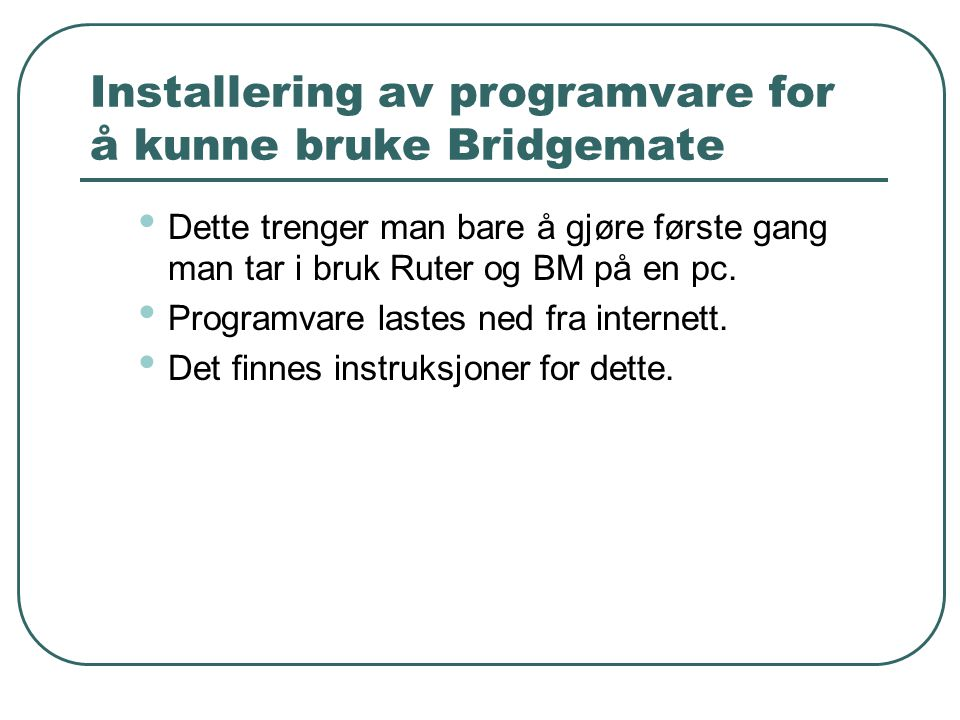 Installering av programvare for å kunne bruke Bridgemate • Dette trenger man bare å gjøre første gang man tar i bruk Ruter og BM på en pc. • Programva