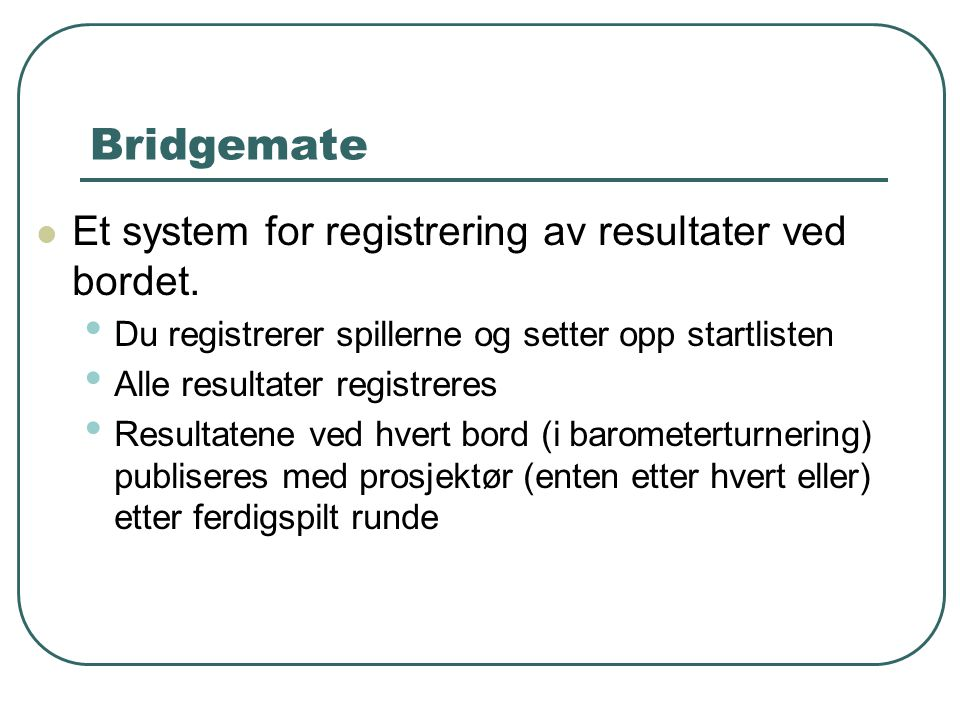 Bridgemate  Et system for registrering av resultater ved bordet.