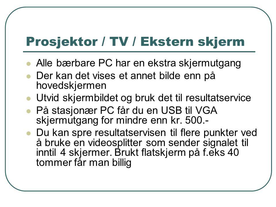 Prosjektor / TV / Ekstern skjerm  Alle bærbare PC har en ekstra skjermutgang  Der kan det vises et annet bilde enn på hovedskjermen  Utvid skjermbildet og bruk det til resultatservice  På stasjonær PC får du en USB til VGA skjermutgang for mindre enn kr.