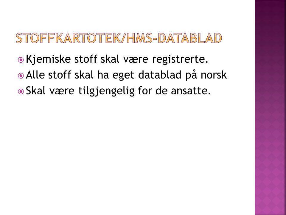  Kjemiske stoff skal være registrerte.  Alle stoff skal ha eget datablad på norsk  Skal være tilgjengelig for de ansatte.