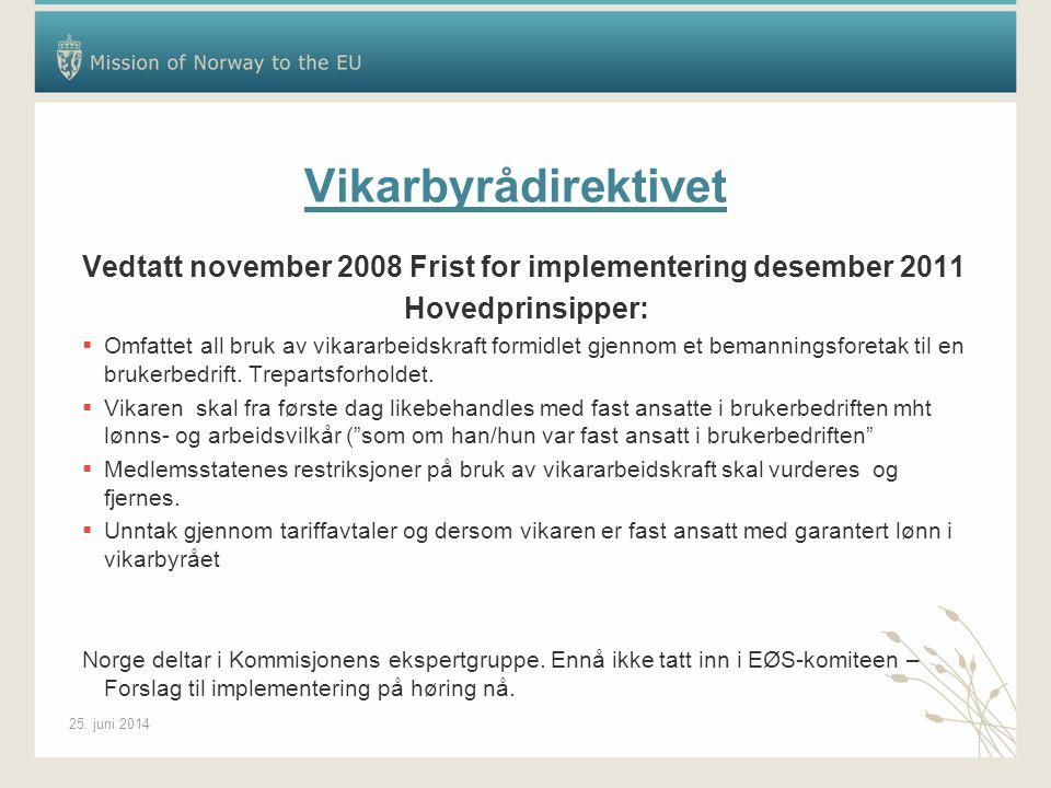 25. juni 2014 Vikarbyrådirektivet Vedtatt november 2008 Frist for implementering desember 2011 Hovedprinsipper:  Omfattet all bruk av vikararbeidskra