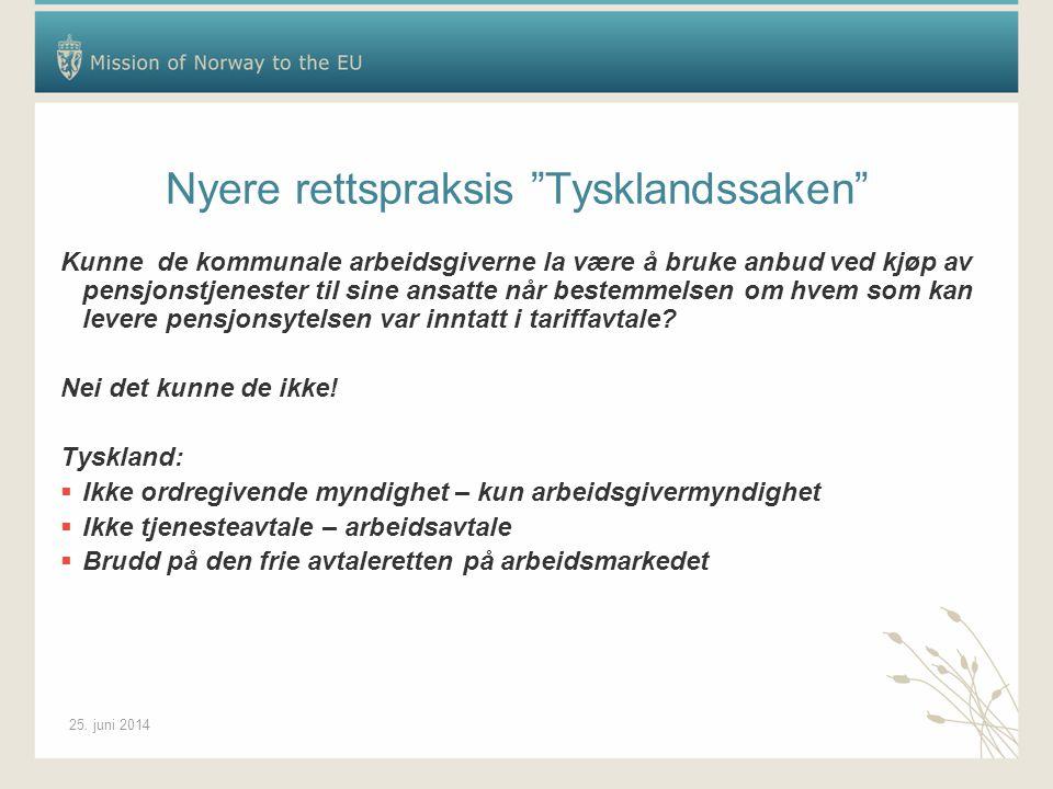 """25. juni 2014 Nyere rettspraksis """"Tysklandssaken"""" Kunne de kommunale arbeidsgiverne la være å bruke anbud ved kjøp av pensjonstjenester til sine ansat"""