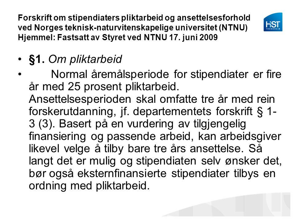 Forskrift om stipendiaters pliktarbeid og ansettelsesforhold ved Norges teknisk-naturvitenskapelige universitet (NTNU) Hjemmel: Fastsatt av Styret ved