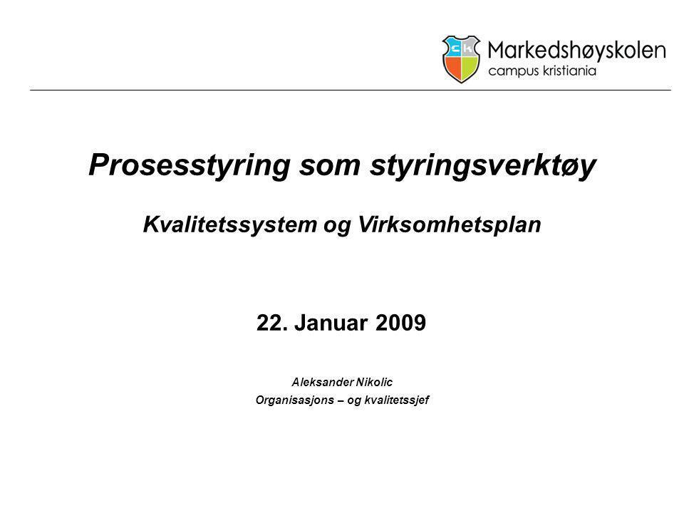 Prosesstyring som styringsverktøy Kvalitetssystem og Virksomhetsplan 22. Januar 2009 Aleksander Nikolic Organisasjons – og kvalitetssjef
