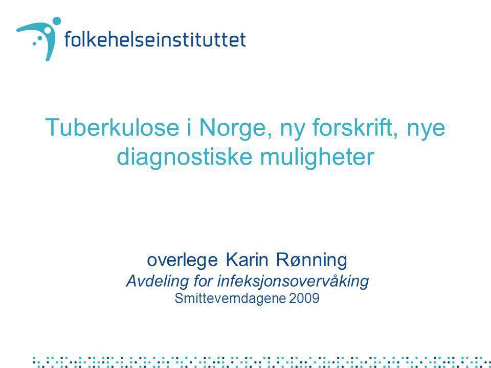 Tuberkulose i Norge, ny forskrift, nye diagnostiske muligheter overlege Karin Rønning Avdeling for infeksjonsovervåking Smitteverndagene 2009