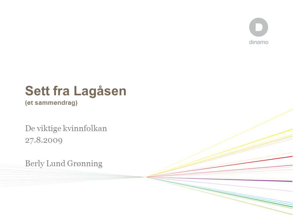 Sett fra Lagåsen (et sammendrag) De viktige kvinnfolkan 27.8.2009 Berly Lund Grønning