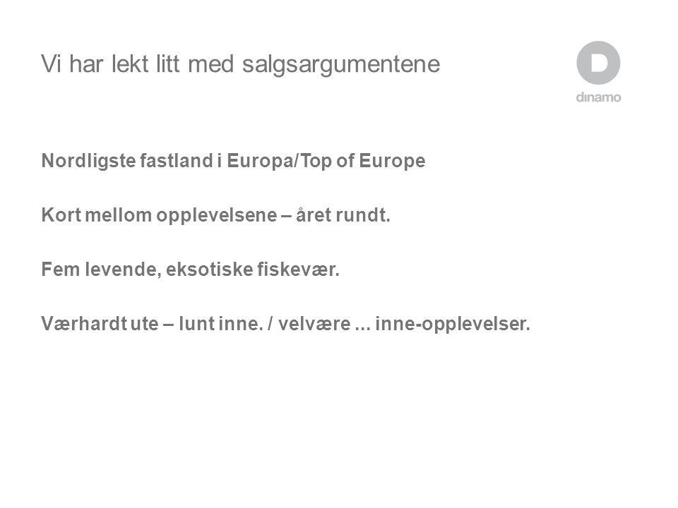 Vi har lekt litt med salgsargumentene Nordligste fastland i Europa/Top of Europe Kort mellom opplevelsene – året rundt. Fem levende, eksotiske fiskevæ