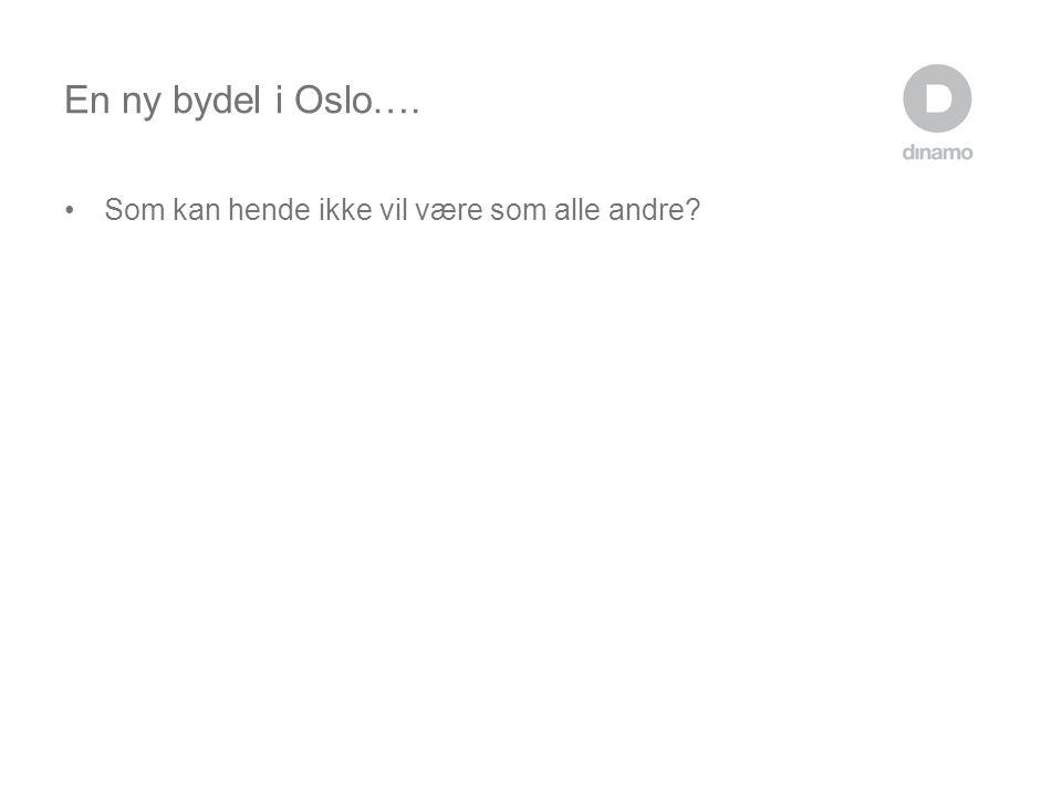En ny bydel i Oslo…. •Som kan hende ikke vil være som alle andre?