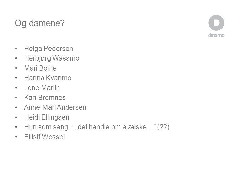 """Og damene? •Helga Pedersen •Herbjørg Wassmo •Mari Boine •Hanna Kvanmo •Lene Marlin •Kari Bremnes •Anne-Mari Andersen •Heidi Ellingsen •Hun som sang: """""""