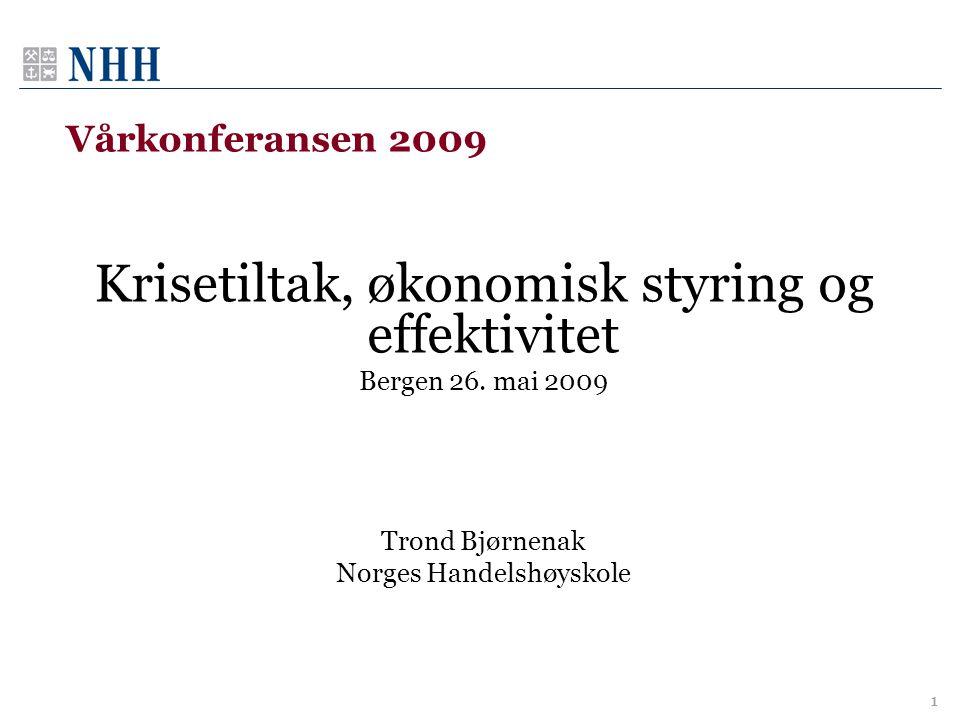 Vårkonferansen 2009 Krisetiltak, økonomisk styring og effektivitet Bergen 26. mai 2009 Trond Bjørnenak Norges Handelshøyskole 1