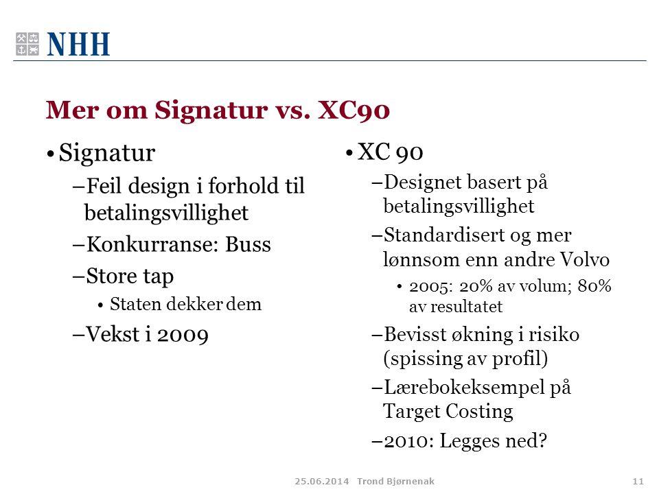 Mer om Signatur vs. XC90 •Signatur –Feil design i forhold til betalingsvillighet –Konkurranse: Buss –Store tap •Staten dekker dem –Vekst i 2009 •XC 90