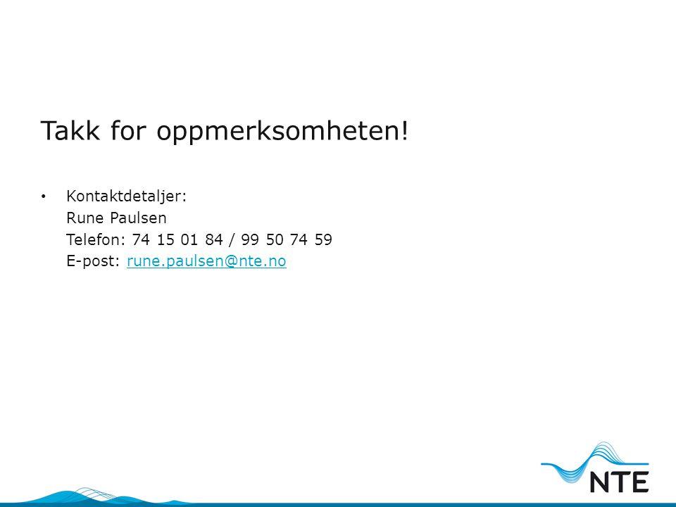 Takk for oppmerksomheten! • Kontaktdetaljer: Rune Paulsen Telefon: 74 15 01 84 / 99 50 74 59 E-post: rune.paulsen@nte.norune.paulsen@nte.no