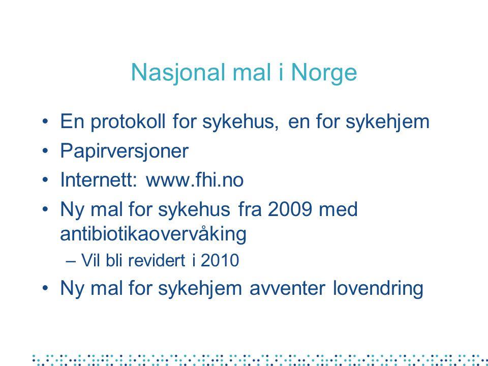 Nasjonal mal i Norge •En protokoll for sykehus, en for sykehjem •Papirversjoner •Internett: www.fhi.no •Ny mal for sykehus fra 2009 med antibiotikaovervåking –Vil bli revidert i 2010 •Ny mal for sykehjem avventer lovendring