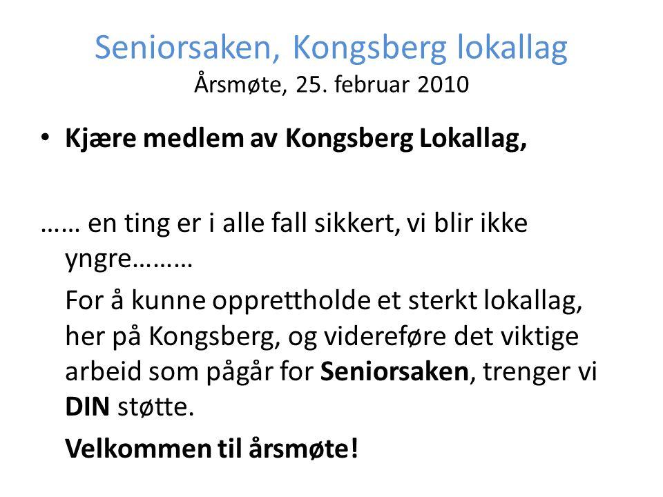 Seniorsaken, Kongsberg lokallag Årsmøte, 25. februar 2010 • Kjære medlem av Kongsberg Lokallag, …… en ting er i alle fall sikkert, vi blir ikke yngre…