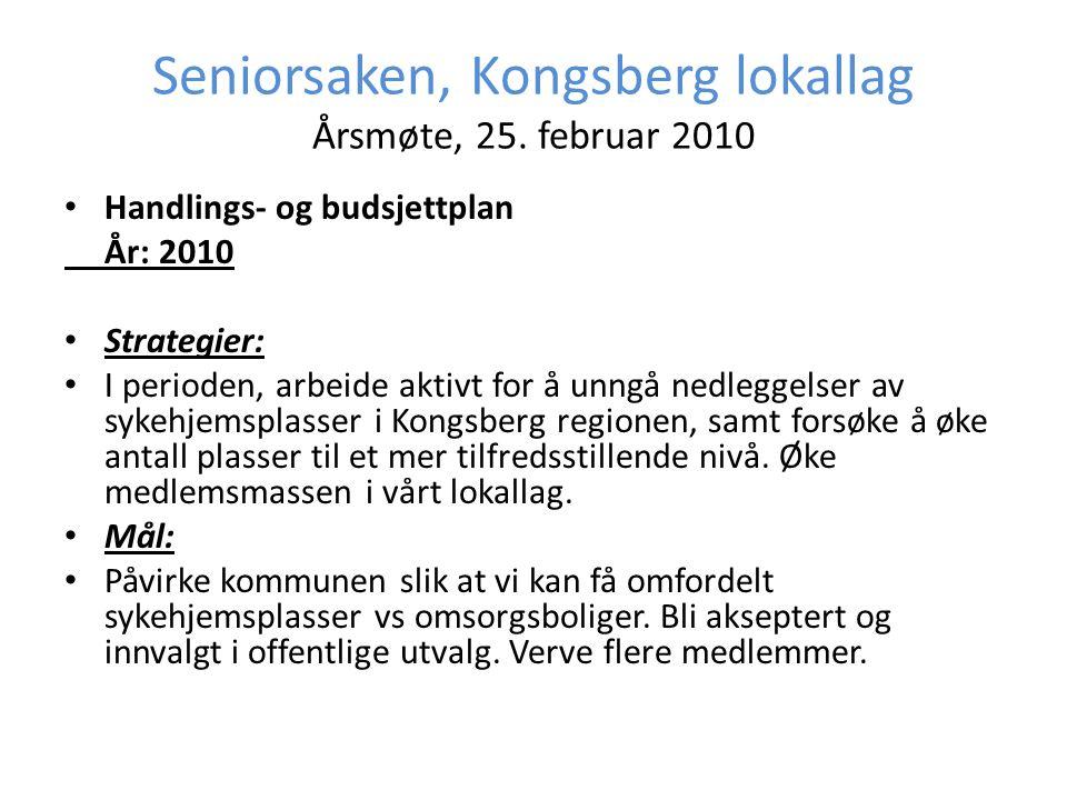 Seniorsaken, Kongsberg lokallag Årsmøte, 25. februar 2010 • Handlings- og budsjettplan År: 2010 • Strategier: • I perioden, arbeide aktivt for å unngå