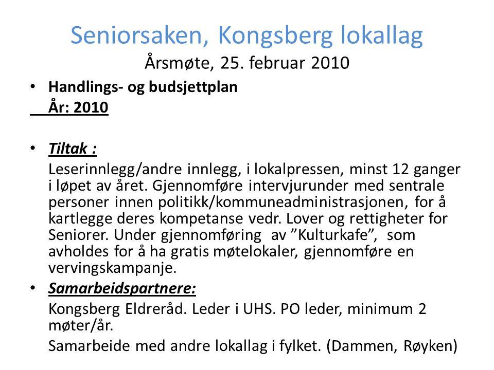 Seniorsaken, Kongsberg lokallag Årsmøte, 25. februar 2010 • Handlings- og budsjettplan År: 2010 • Tiltak : Leserinnlegg/andre innlegg, i lokalpressen,