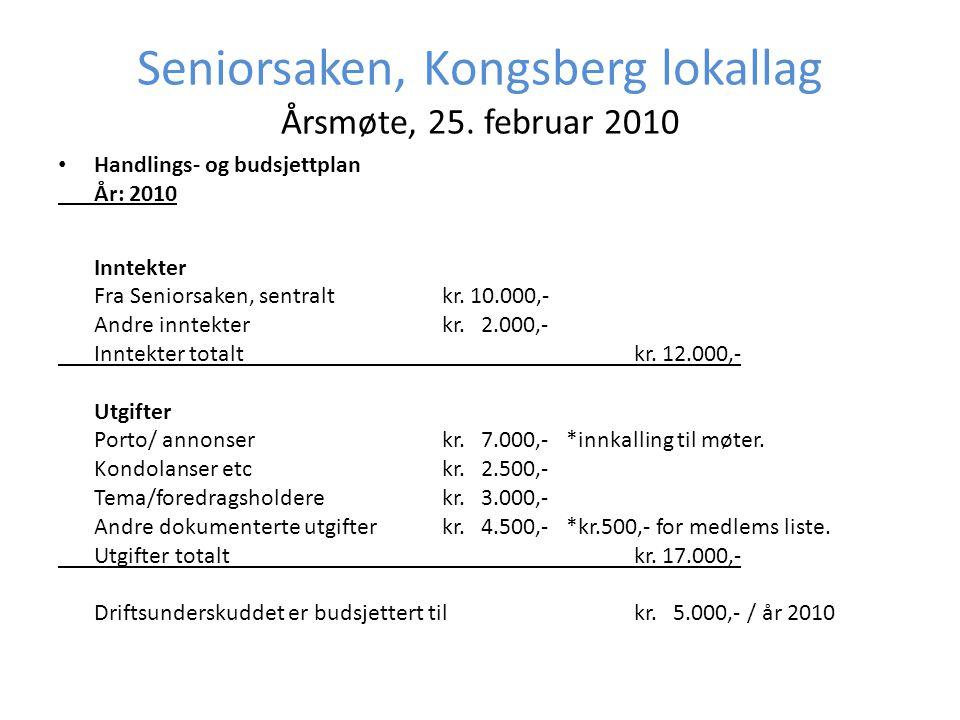 Seniorsaken, Kongsberg lokallag Årsmøte, 25. februar 2010 • Handlings- og budsjettplan År: 2010 Inntekter Fra Seniorsaken, sentralt kr. 10.000,- Andre