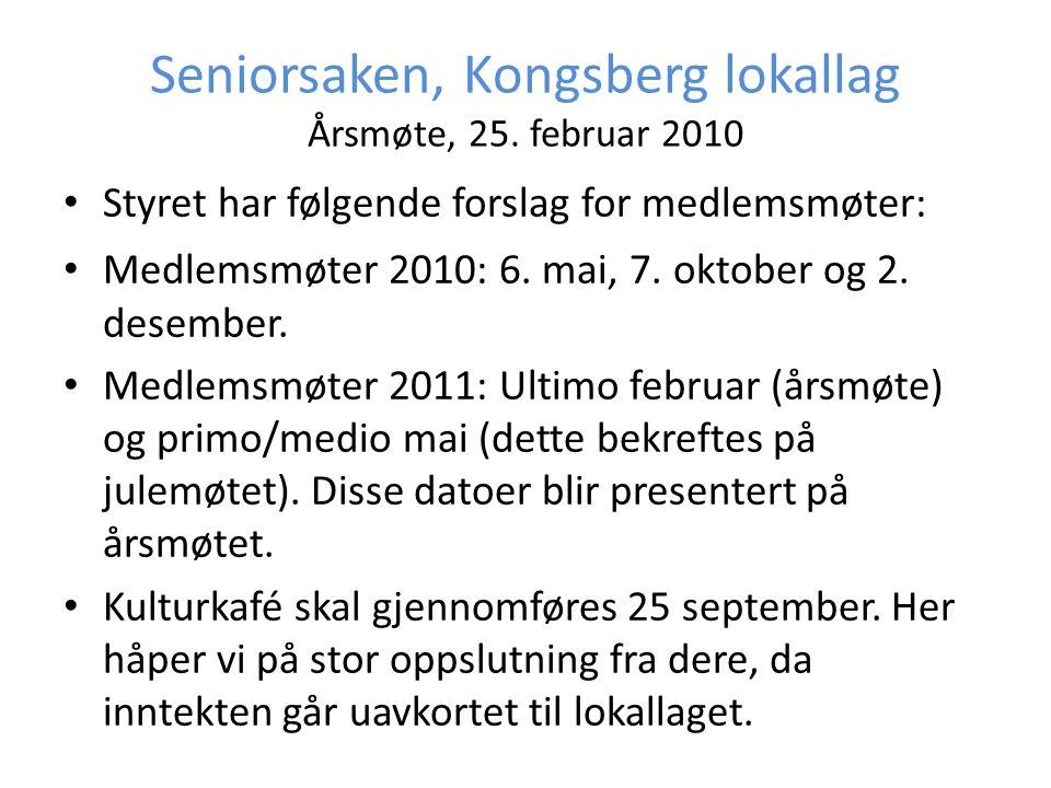 Seniorsaken, Kongsberg lokallag Årsmøte, 25. februar 2010 • Styret har følgende forslag for medlemsmøter: • Medlemsmøter 2010: 6. mai, 7. oktober og 2