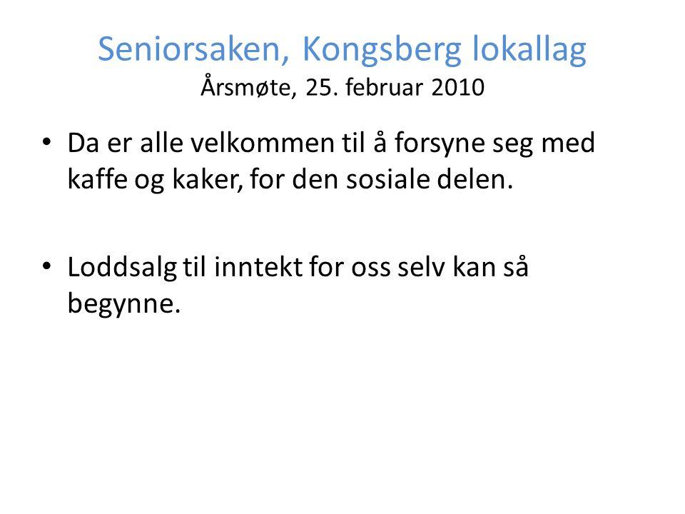 Seniorsaken, Kongsberg lokallag Årsmøte, 25. februar 2010 • Da er alle velkommen til å forsyne seg med kaffe og kaker, for den sosiale delen. • Loddsa