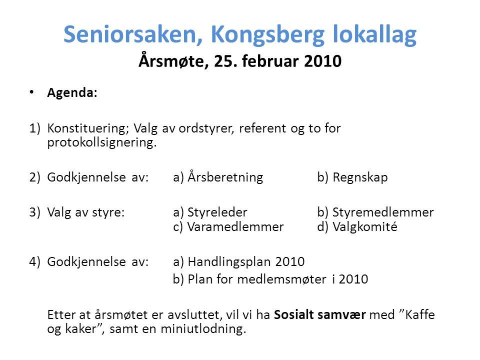 Seniorsaken, Kongsberg lokallag Årsmøte, 25. februar 2010 • Agenda: 1)Konstituering; Valg av ordstyrer, referent og to for protokollsignering. 2)Godkj