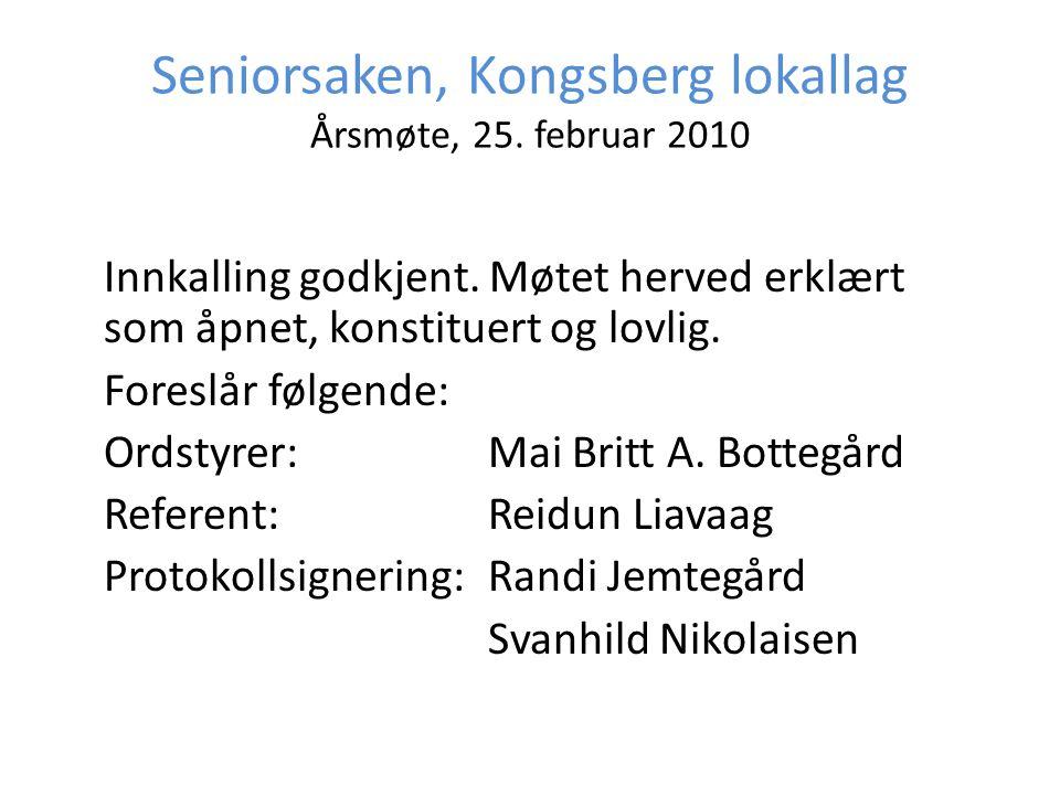 Seniorsaken, Kongsberg lokallag Årsmøte, 25. februar 2010 Innkalling godkjent. Møtet herved erklært som åpnet, konstituert og lovlig. Foreslår følgend