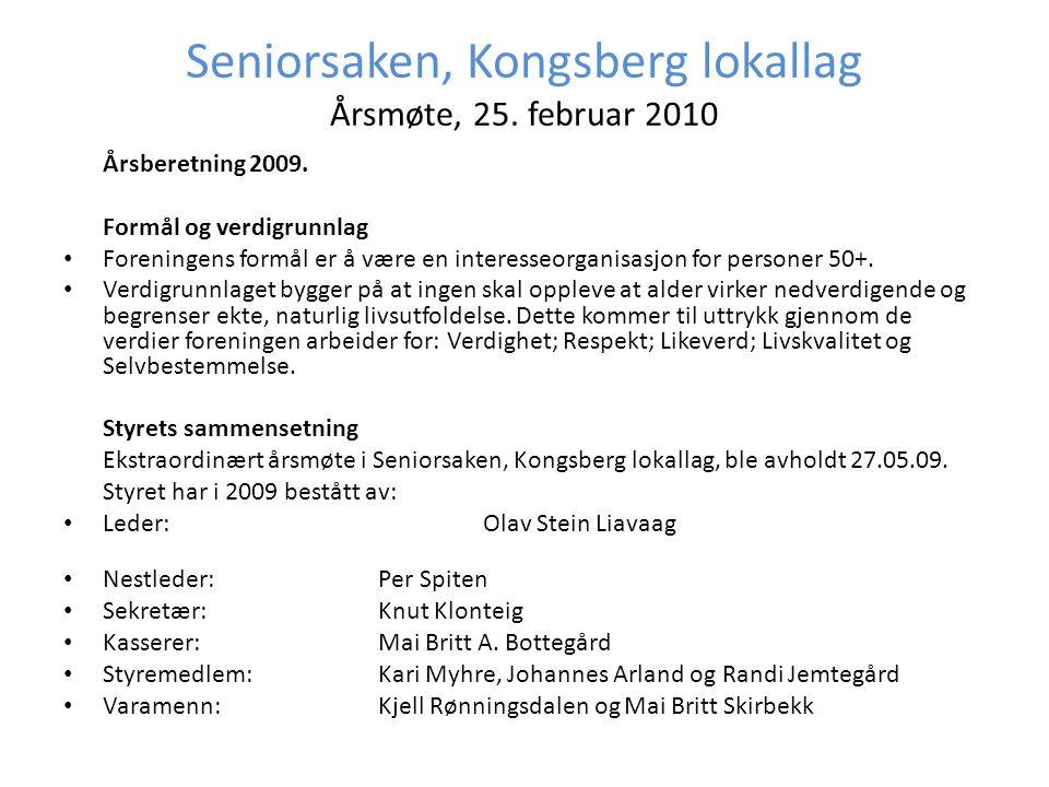 Seniorsaken, Kongsberg lokallag Årsmøte, 25. februar 2010 Årsberetning 2009. Formål og verdigrunnlag • Foreningens formål er å være en interesseorgani