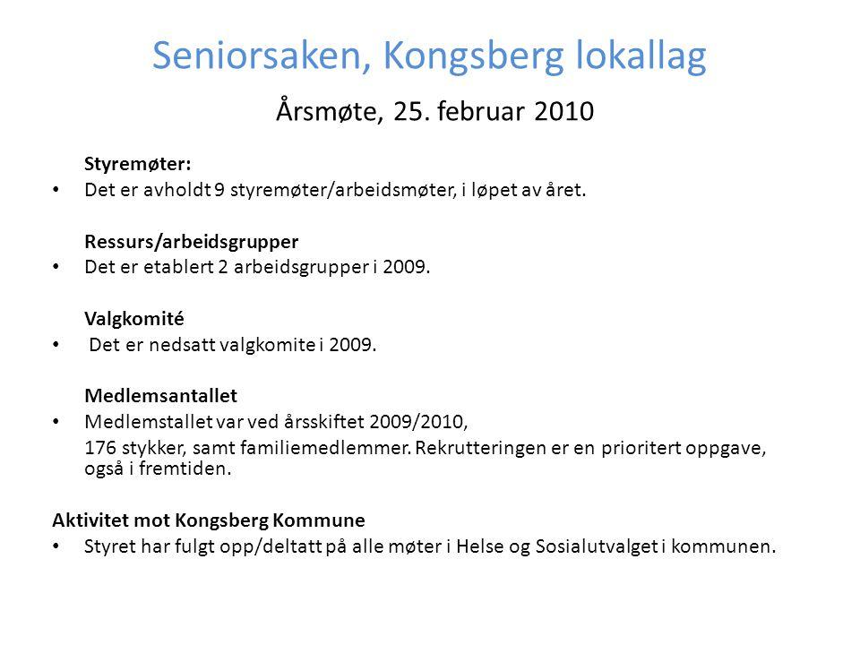Seniorsaken, Kongsberg lokallag Årsmøte, 25. februar 2010 Styremøter: • Det er avholdt 9 styremøter/arbeidsmøter, i løpet av året. Ressurs/arbeidsgrup