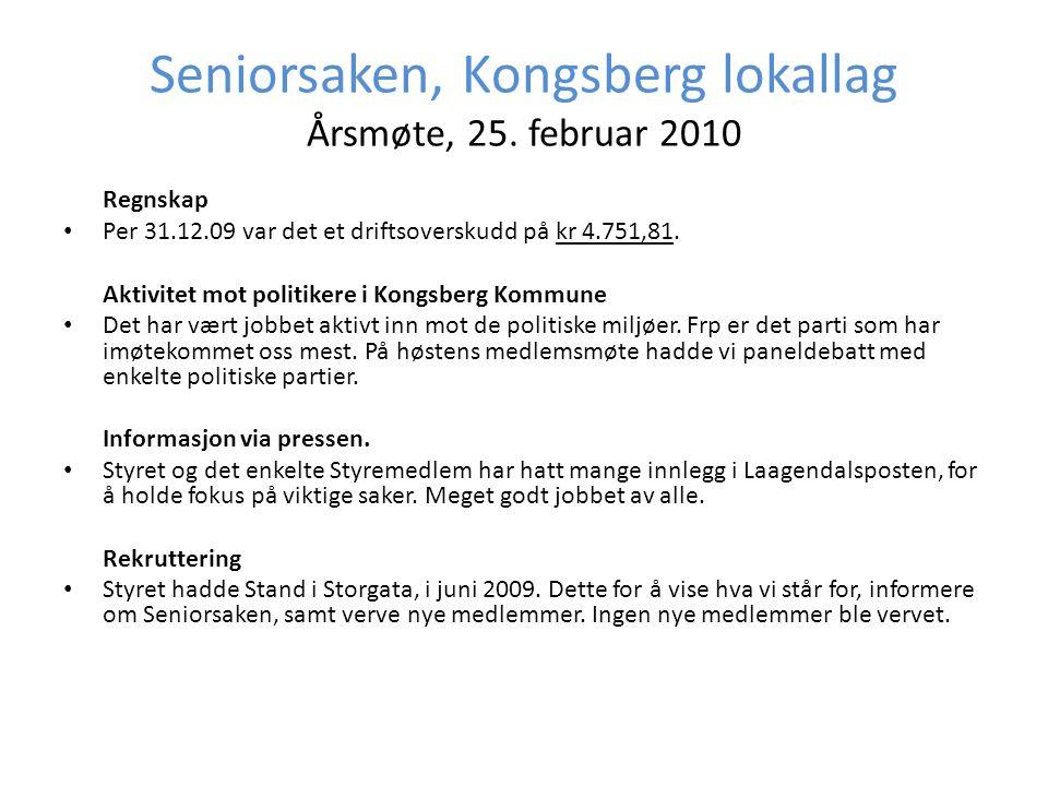Seniorsaken, Kongsberg lokallag Årsmøte, 25. februar 2010 Regnskap • Per 31.12.09 var det et driftsoverskudd på kr 4.751,81. Aktivitet mot politikere
