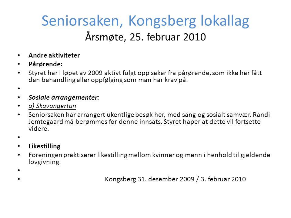 Seniorsaken, Kongsberg lokallag Årsmøte, 25. februar 2010 • Andre aktiviteter • Pårørende: • Styret har i løpet av 2009 aktivt fulgt opp saker fra pår
